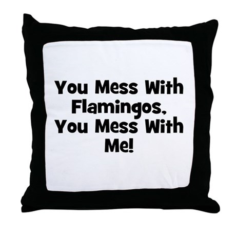 You Mess With Flamingos, You Throw Pillow