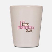 1st Time Mommies Club (Pink) Shot Glass