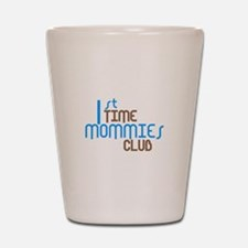 1st Time Mommies Club (Blue) Shot Glass