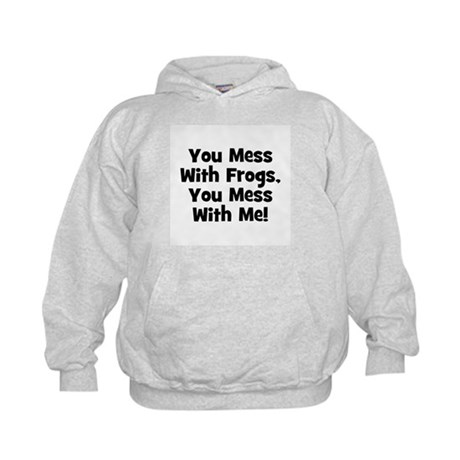 You Mess With Frogs, You Mess Kids Hoodie