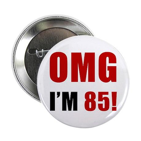 "OMG 85th Birthday 2.25"" Button"