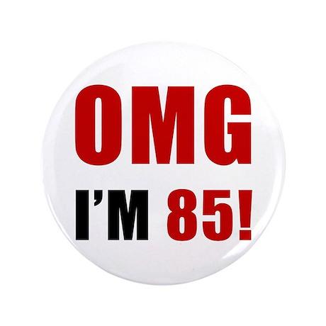 "OMG 85th Birthday 3.5"" Button"