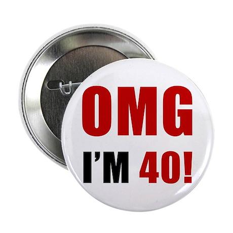 "OMG 40th Birthday 2.25"" Button"
