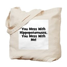 You Mess With Hippopotamuses, Tote Bag