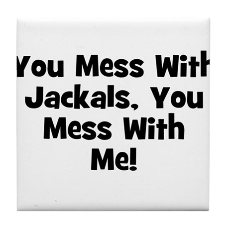 You Mess With Jackals, You Me Tile Coaster