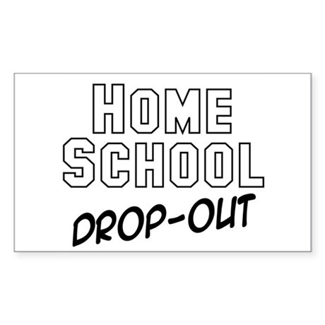 """""""Home School Drop-out"""" Rectangle Sticker"""