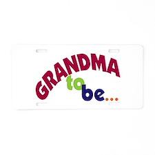 Grandma To Be Aluminum License Plate