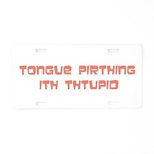 Tongue Pirthing Aluminum License Plate