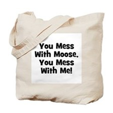 You Mess With Moose, You Mess Tote Bag