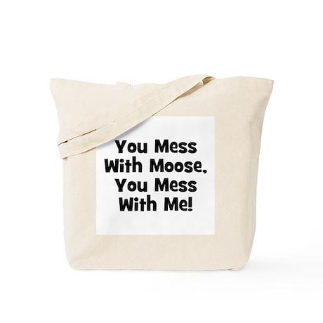You Mess With Moose, You Mess Tote Bag