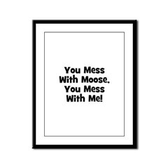 You Mess With Moose, You Mess Framed Panel Print