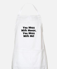 You Mess With Moose, You Mess BBQ Apron