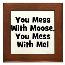 You Mess With Moose, You Mess Framed Tile