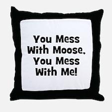 You Mess With Moose, You Mess Throw Pillow