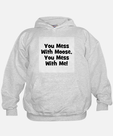You Mess With Moose, You Mess Hoodie