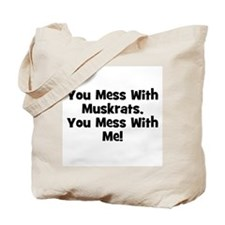 You Mess With Muskrats, You M Tote Bag