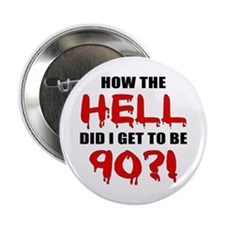 "90th Birthday Gag Gift 2.25"" Button"