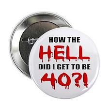 "40th Birthday Gag Gift 2.25"" Button"