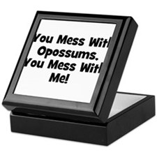 You Mess With Opossums, You M Keepsake Box