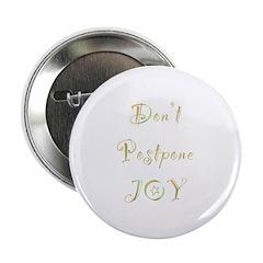 "Don't Postpone Joy 2.25"" Button (10 pack)"