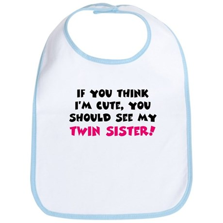 Think I'm cute twin sister Bib