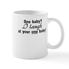 I laugh at your one baby Small Mug
