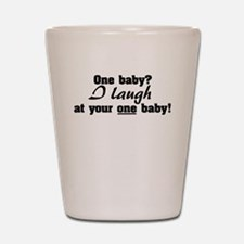 I laugh at your one baby Shot Glass