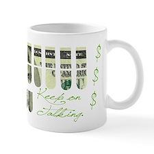 KEEP ON TALKING. Mug