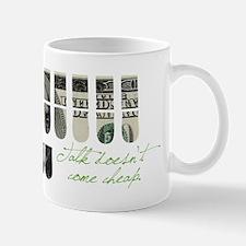 TALK DOESN'T COME CHEAP Mug