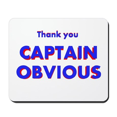 Thank you Captain Obvious Mousepad