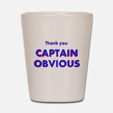 Thank you Captain Obvious Shot Glass