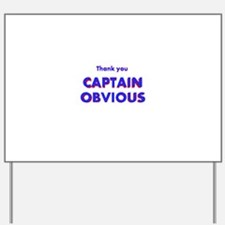 Thank you Captain Obvious Yard Sign