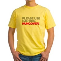 Please Use Caution. Hungover! Yellow T-Shirt
