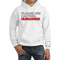 Please Use Caution. Hungover! Hooded Sweatshirt