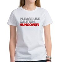Please Use Caution. Hungover! Women's T-Shirt