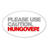 Please Use Caution. Hungover! Sticker (Oval)
