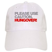 Please Use Caution. Hungover! Cap