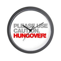 Please Use Caution. Hungover! Wall Clock