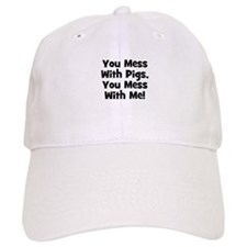 You Mess With Pigs, You Mess Baseball Cap