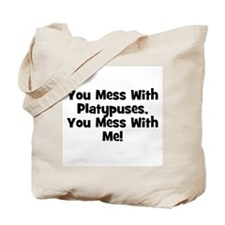 You Mess With Platypuses, You Tote Bag