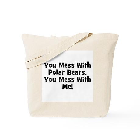 You Mess With Polar Bears, Yo Tote Bag