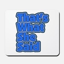 That's What She Said 3 Mousepad