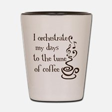I orchestrate my days to coff Shot Glass