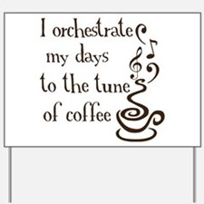 I orchestrate my days to coff Yard Sign