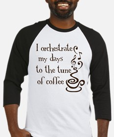 I orchestrate my days to coff Baseball Jersey