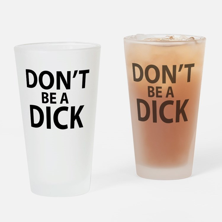 Cute Dont be dick Drinking Glass
