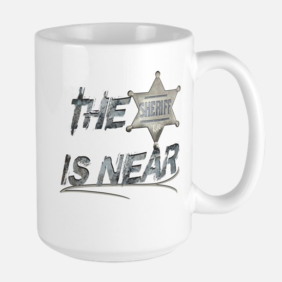 """The Sheriff is near"" Large Mug"