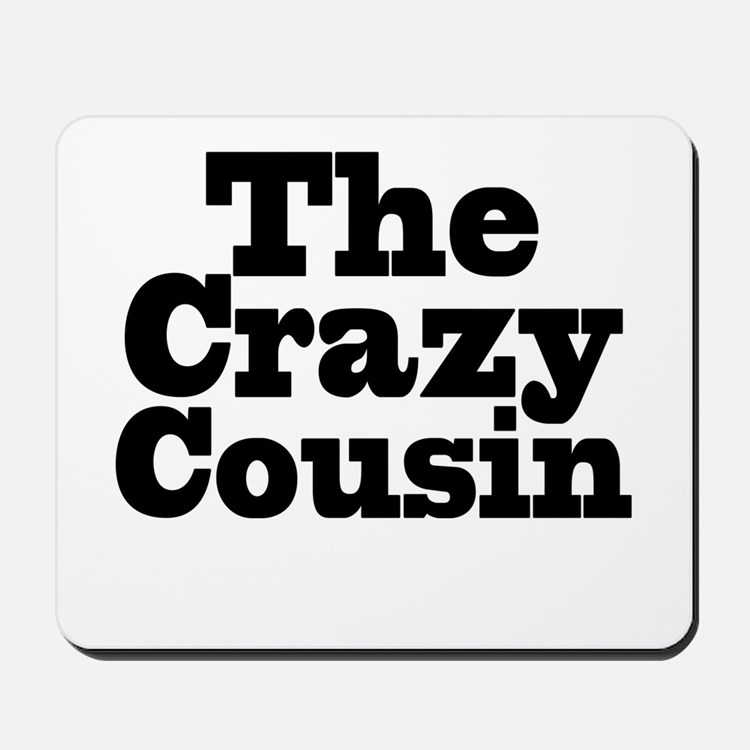 The Crazy Cousin Mousepad