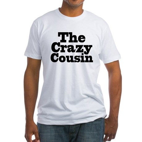 The Crazy Cousin Fitted T-Shirt