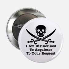 """I Am Disinclined To Acquiesce 2.25"""" Button"""
